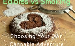 Edibles vs Smoking – Choosing Your Own Cannabis Adventure